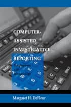 Computer-assisted Investigative Reporting - Development and Methodology ebook by Margaret H. DeFleur