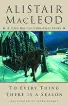 To Every Thing There Is a Season ebook by Alistair MacLeod,Peter Rankin