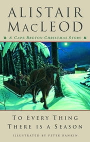 To Every Thing There Is a Season - A Cape Breton Christmas Story ebook by Alistair MacLeod,Peter Rankin