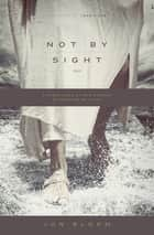 Not by Sight ebook by Jon Bloom,John Piper