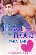 Hearts and Flour ebook by Tara Lain