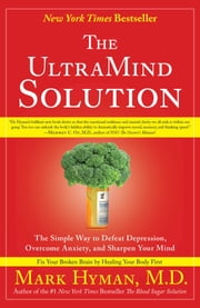 The UltraMind Solution - Fix Your Broken Brain by Healing Your Body First ebook by Mark Hyman, M.D.