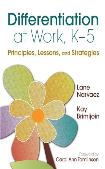 Differentiation at Work, K-5 - Principles, Lessons, and Strategies ebook by M. Lane Narvaez,Kay Brimijoin