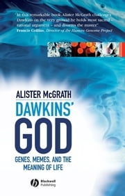 Dawkins' GOD - Genes, Memes, and the Meaning of Life ebook by Alister E. McGrath
