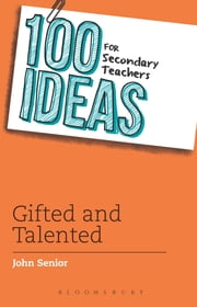 100 Ideas for Secondary Teachers: Gifted and Talented ebook by John Senior
