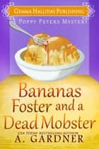 Bananas Foster and a Dead Mobster ebook by A. Gardner