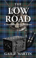 The Low Road ebook by Gail Z. Martin