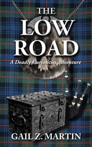 The Low Road - A Deadly Curiosities Adventure - 1700s #3 ebook by Gail Z. Martin
