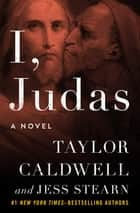 I, Judas - A Novel ebook by Taylor Caldwell, Jess Stearn