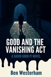 Good and the Vanishing Act - A David Good British Crime Mystery ebook by Ben Westerham