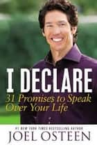 JOEL OSTEEN I DECLARE - 31 PROMISES TO SPEAK OVER YOUR LIFE ebook by JOEL OSTEEN