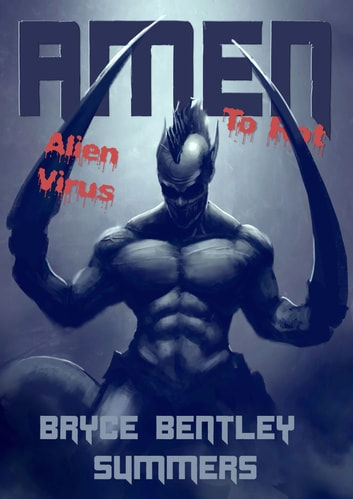 Amen to Rot: Alien Virus ebook by Bryce Bentley Summers