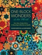 One-Block Wonders of the World - New Ideas, Design Advice, A Stunning Collection of Quilts ebook by Maxine Rosenthal, Linda Bardes