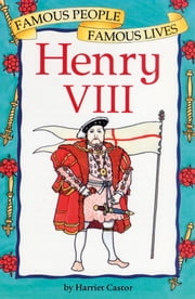 Henry VIII - Famous People, Famous Lives ebook by Harriet Castor