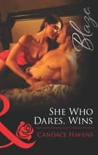 She Who Dares, Wins (Mills & Boon Blaze) ebook by Candace Havens