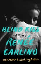 Blind Kiss - A Novel ebook by Renée Carlino