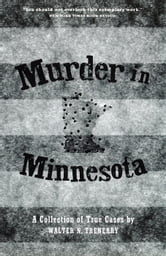 Murder in Minnesota - A Collection of True Cases ebook by Walter N. Trenerry