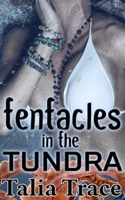 Tentacles in the Tundra (Tentacle Erotica) ebook by Talia Trace