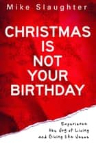 Christmas Is Not Your Birthday ebook by Mike Slaughter