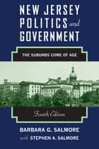 New Jersey Politics and Government - The Suburbs Come of Age ebook by Stephen A. Salmore, Barbara G. Salmore