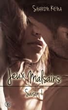 Jeux Malsains saison 1 ebook by Sharon Kena