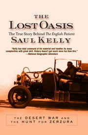 The Lost Oasis - The True Story Behind The English Patient ebook by Saul Kelly