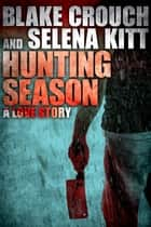 Hunting Season: A Love Story ebook by Selena Kitt, Blake Crouch