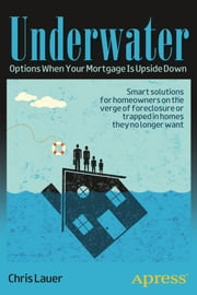 Underwater - Options When Your Mortgage Is Upside Down ebook by Chris Lauer