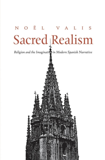 Sacred Realism - Religion and the Imagination in Modern Spanish Narrative ebook by Noel Valis