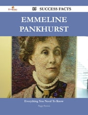 Emmeline Pankhurst 85 Success Facts - Everything you need to know about Emmeline Pankhurst ebook by Peggy Preston