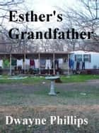 Esther's Grandfather ebook by Dwayne Phillips