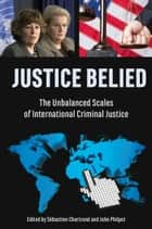 Justice Belied - The Unbalanced Scales of International Criminal Justice ebook by Sébastien Chartrand, John Philpot