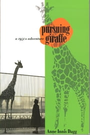 Pursuing Giraffe - A 1950s Adventure ebook by Anne Innis Dagg