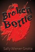 The Broken Bottle ebook by Sally Wiener Grotta
