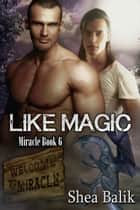 Like Magic, Miracle Book 6 ebook by Shea Balik
