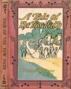 A Tale of the Tow-Path ebook by Homer Greene
