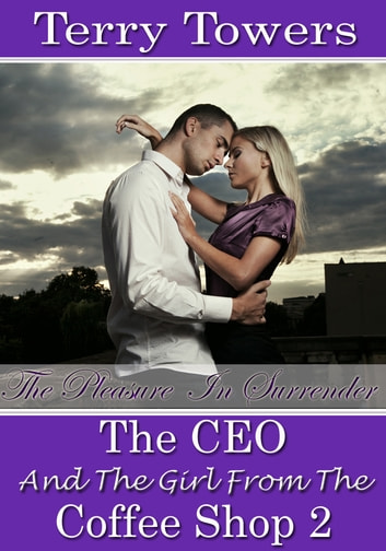 The CEO And The Girl From The Coffee Shop 2: The Pleasure In Surrener ebook by Terry Towers