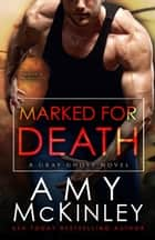 Marked for Death - A Gray Ghost Novel, #6 ebook by Amy McKinley