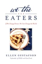We the Eaters ebook by Ellen Gustafson