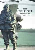 The Colonel ebook by Alexander Bayly