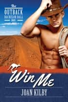 Win Me - The Outback Bachelor Ball, #1 電子書 by Joan Kilby