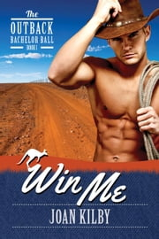 Win Me - The Outback Bachelor Ball, #1 ebook by Joan Kilby