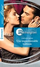 Une impardonnable trahison ebook by Caitlin Crews