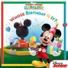 Mickey Mouse Clubhouse: Whose Birthday Is It? ebook by Disney Book Group, Sheila Sweeny Higginson