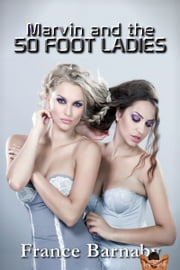 Marvin and the 50 Foot Ladies ebook by France Barnaby