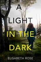 A Light in the Dark (Taylor's Bend, #3) ebook by Elisabeth Rose