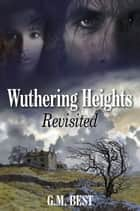 Wuthering Heights Revisited ebook by Gary Best
