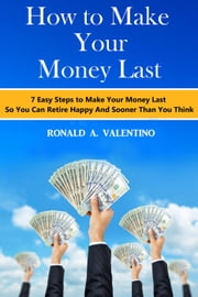 How to Make Your Money Last ebook by Ronald A. Valentino