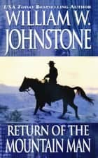 The Return of the Mountain Man ebook by William W. Johnstone