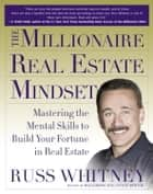 The Millionaire Real Estate Mindset ebook by Russ Whitney